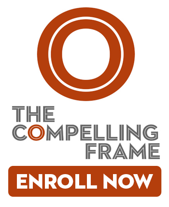 Enroll Now in The Compelling Frame